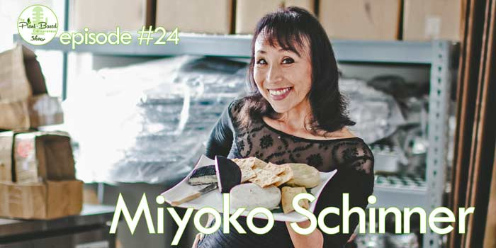 Episode #24: Miyoko Schinner – Vegan Cheese Ripe For Triple-Digit Growth
