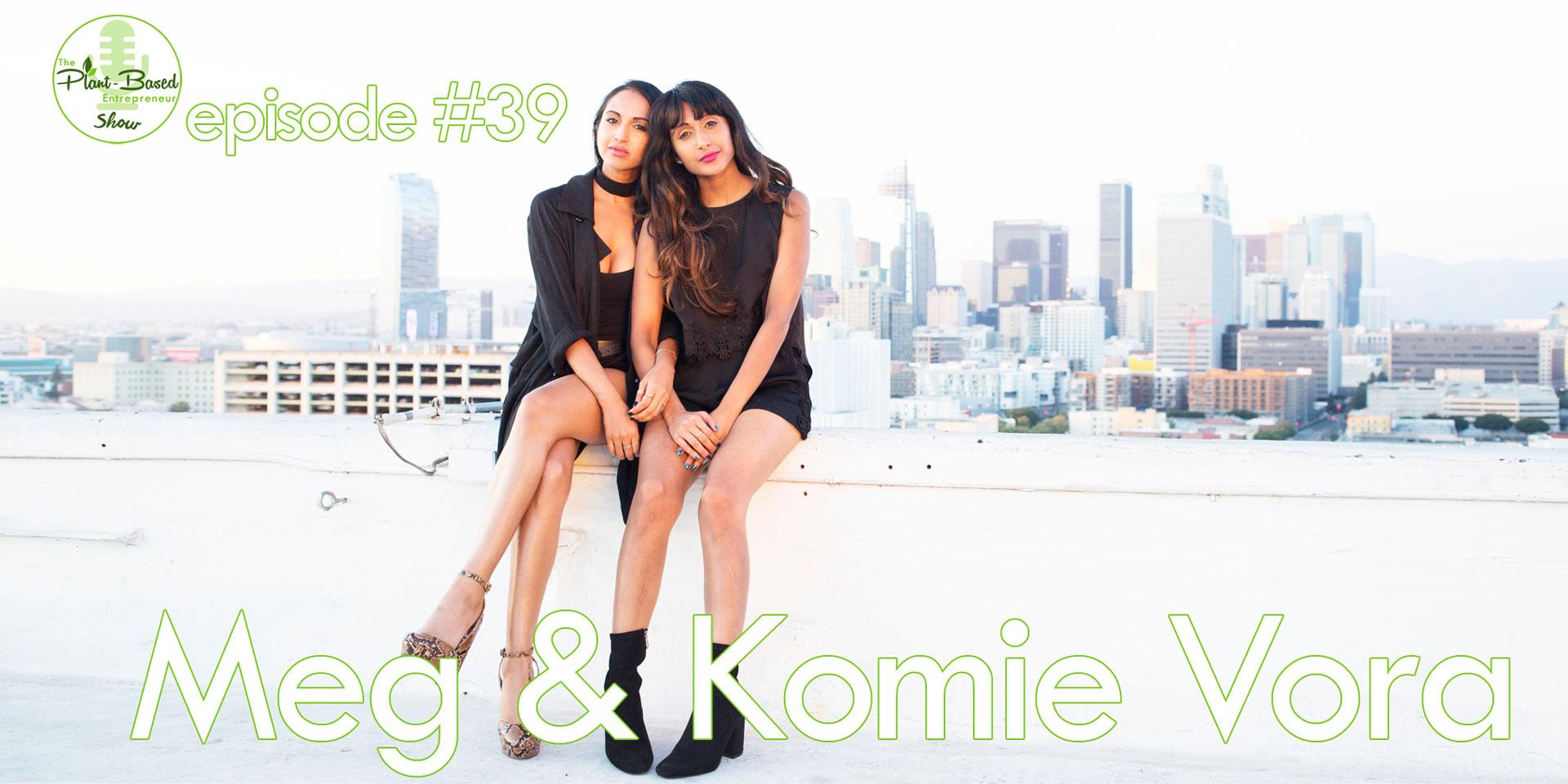 Episode #39 - Meg & Komie Vora