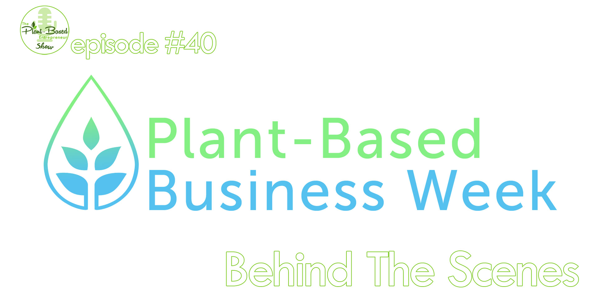 Episode #40 - Behind The Scenes of Plant-Based Business Week